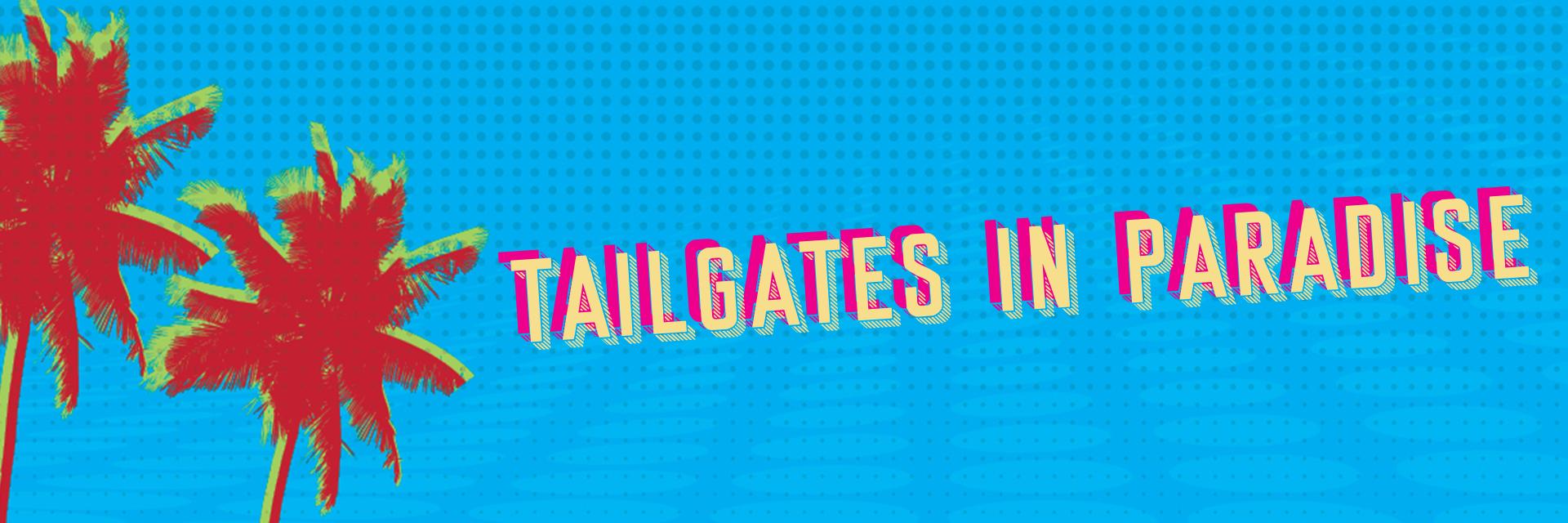 Register for Tailgates in Paradise!